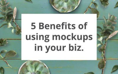 5 Benefits of using mockups in your biz